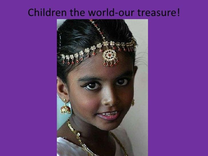 Children the world-our treasure!<br />