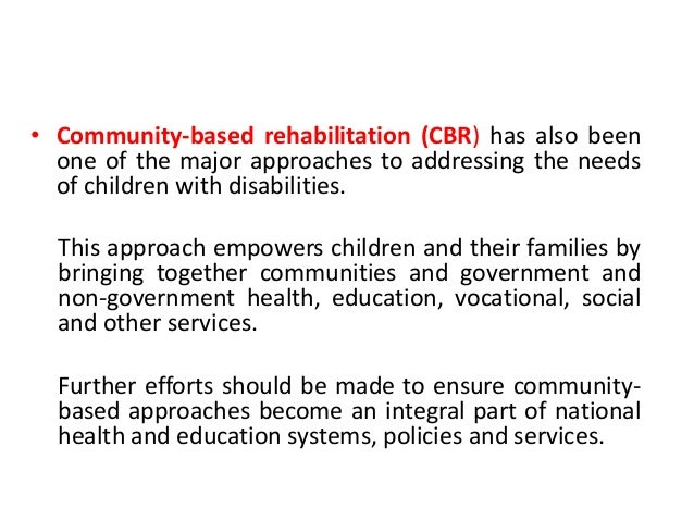 The key activities of the CBR  programme (Cont.)  • Providing assistive devices, e.g. walking sticks, crutches,  wheelchai...