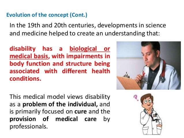 Evolution of the concept (Cont.)  In the 19th and 20th centuries, developments in science  and medicine helped to create a...