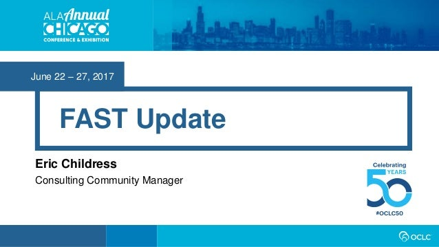 June 22 – 27, 2017 FAST Update Eric Childress Consulting Community Manager