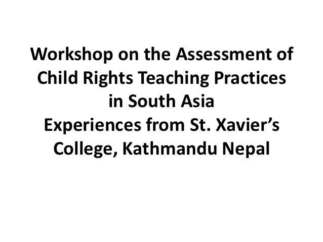 Workshop on the Assessment ofChild Rights Teaching Practices         in South Asia Experiences from St. Xavier's  College,...