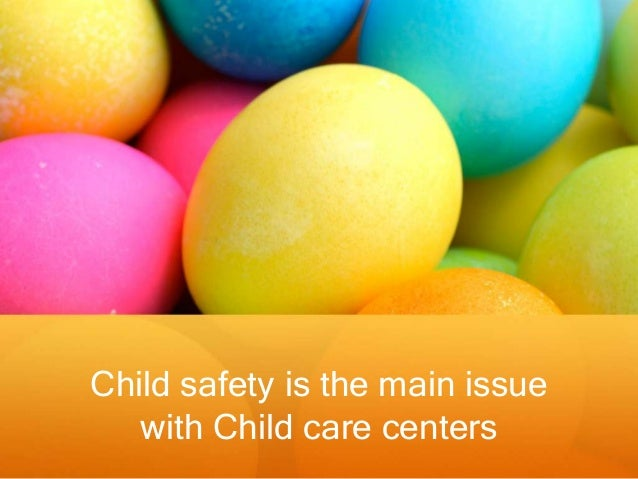 Child safety is the main issue with Child care centers
