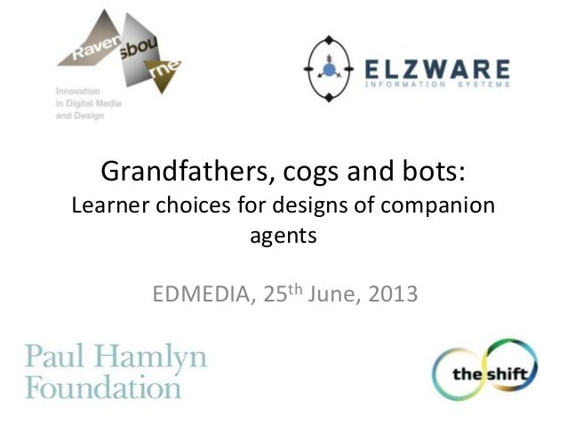 Grandfathers, cogs and bots:Learner choices for designs of companionagentsEDMEDIA, 25th June, 2013