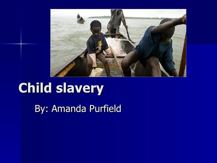 Child slavery By: Amanda Purfield