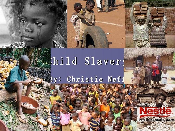 Child Slavery By: Christie Neff