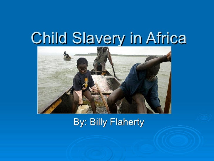 Child Slavery in Africa By: Billy Flaherty
