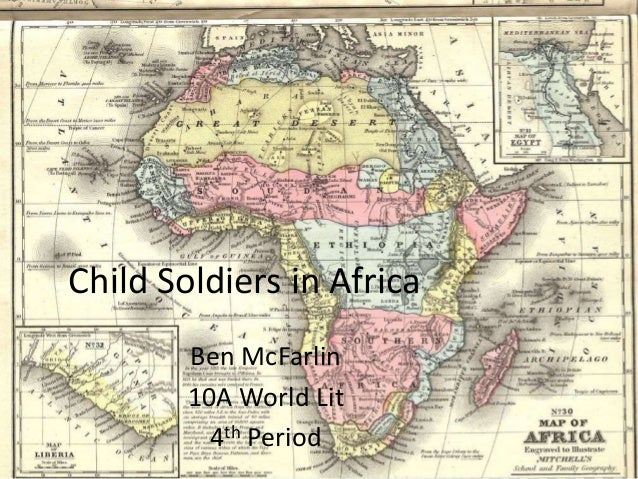 Child Soldiers in Africa Ben McFarlin 10A World Lit 4th Period
