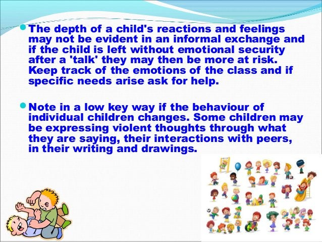 The depth of a child's reactions and feelings may not be evident in an informal exchange and if the child is left without...