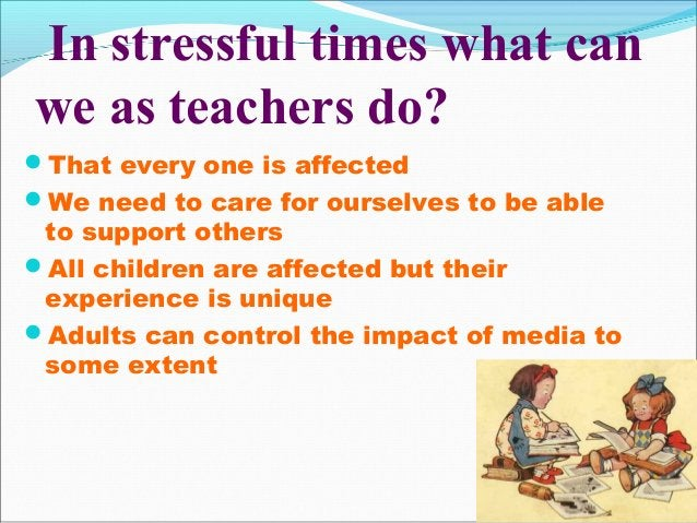 In stressful times what can we as teachers do? That every one is affected We need to care for ourselves to be able to su...