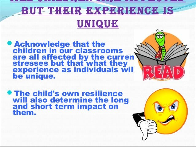 All children Are Affected but their experience is unique Acknowledge that the children in our classrooms are all affected...