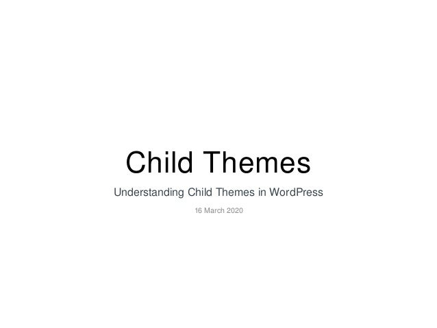 Child Themes Understanding Child Themes in WordPress 16 March 2020