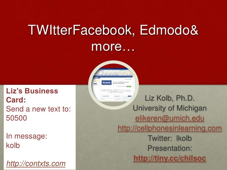 TWItterFacebook, Edmodo & more…<br />Liz's Business Card:<br />Send a new text to: <br />50500<br />In message: <br />kolb...