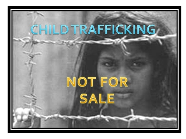 A form of human trafficking  The recruitment, transportation, transfer and harboring of children for the purpose of explo...