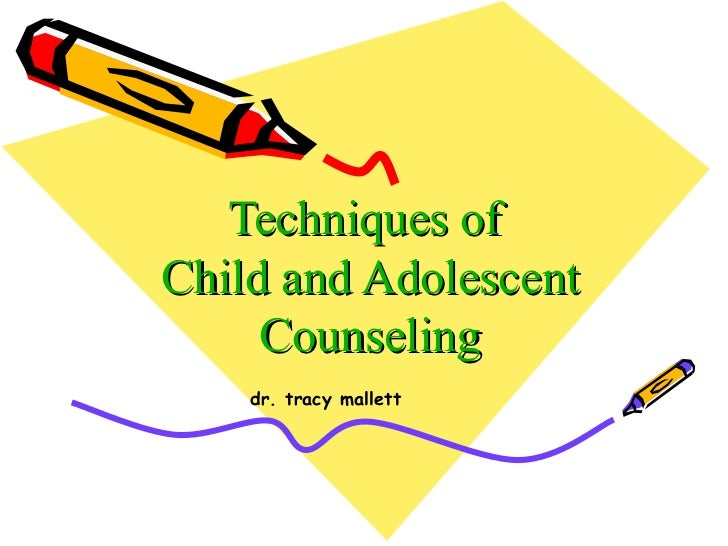 Techniques of  Child and Adolescent Counseling dr. tracy mallett