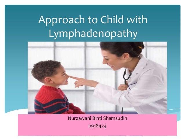 Approach to Child with Lymphadenopathy Nurzawani Binti Shamsudin 0918424