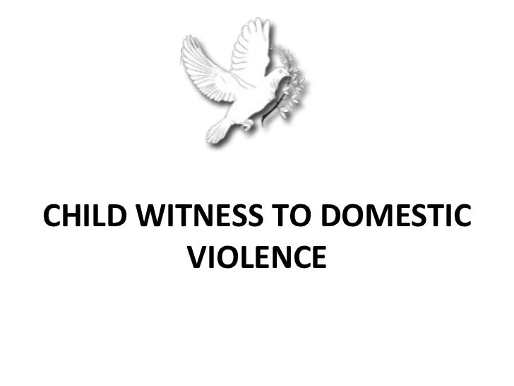 CHILD WITNESS TO DOMESTIC         VIOLENCE