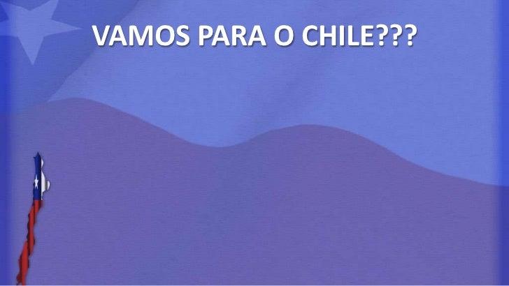 VAMOS PARA O CHILE???<br />