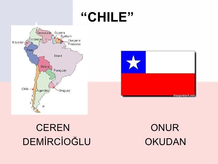 """""""CHILE""""  CEREN             ONURDEMİRCİOĞLU        OKUDAN"""
