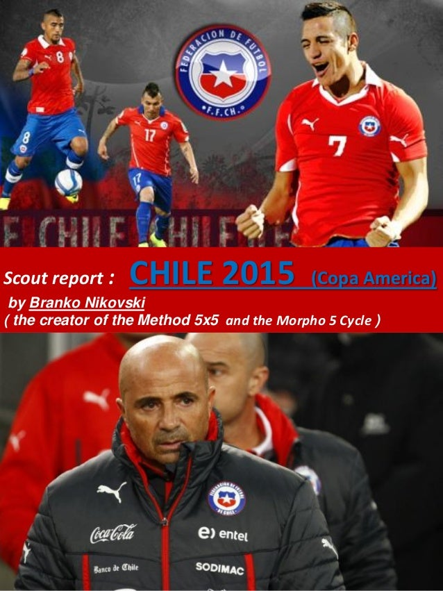 Scout report : CHILE 2015 (Copa America) by Branko Nikovski ( the creator of the Method 5x5 and the Morpho 5 Cycle )