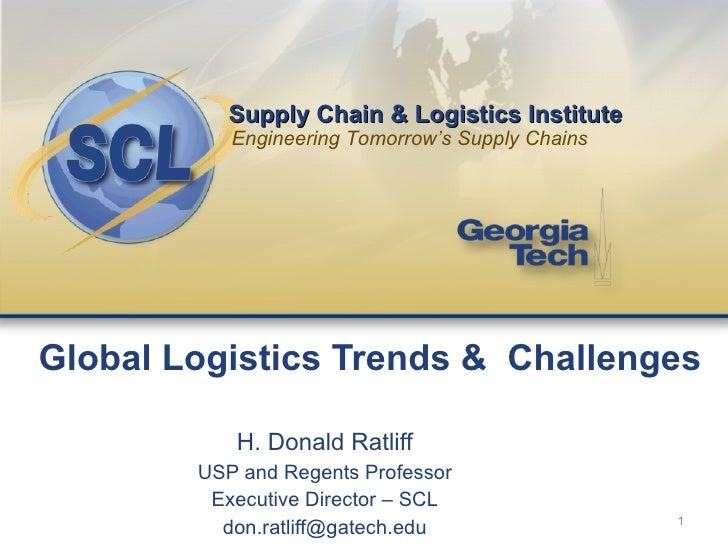Global Logistics Trends &  Challenges <ul><li>H. Donald Ratliff </li></ul><ul><li>USP and Regents Professor </li></ul><ul>...
