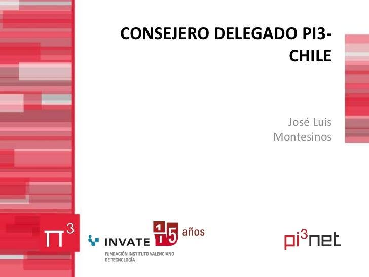 CONSEJERO DELEGADO PI3-CHILE<br />José Luis Montesinos<br />