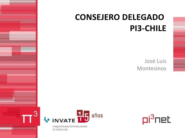CONSEJERO DELEGADO  PI3-CHILE José Luis Montesinos