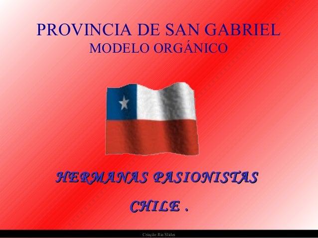 Criação Ria Slides HERMANAS PASIONISTASHERMANAS PASIONISTAS CHILE .CHILE . PROVINCIA DE SAN GABRIEL MODELO ORGÁNICO