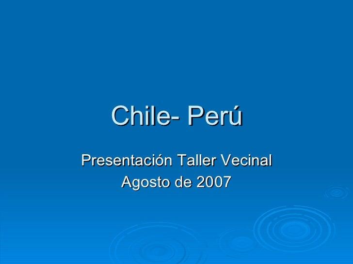 Chile- Perú Presentación Taller Vecinal Agosto de 2007