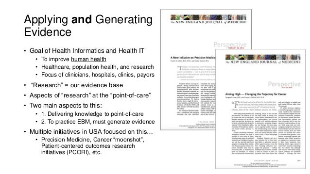 Applying and Generating Evidence • Goal of Health Informatics and Health IT • To improve human health • Healthcare, popula...
