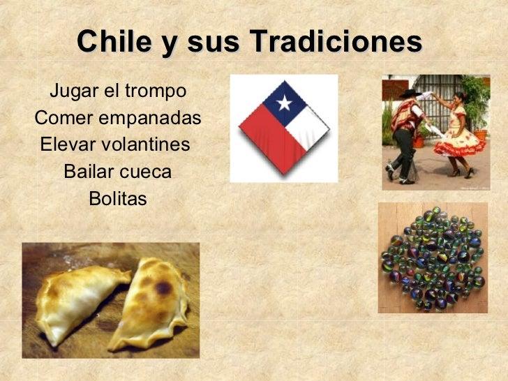 Chile y sus Tradiciones Jugar el trompo Comer empanadas Elevar volantines  Bailar cueca Bolitas