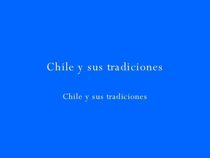 Chile y sus tradiciones Chile y sus tradiciones