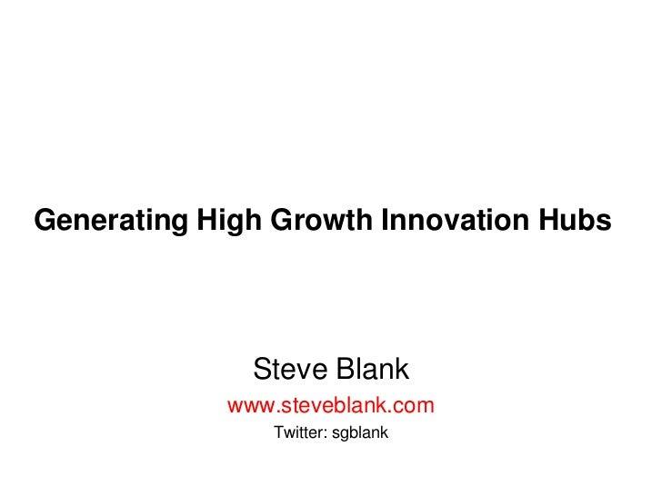Generating High Growth Innovation Hubs<br />Steve Blank<br />www.steveblank.com<br />Twitter: sgblank<br />