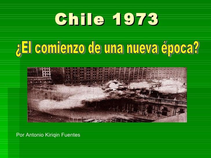 Chile 1973 ¿El comienzo de una nueva época? Por Antonio Kiriqin Fuentes