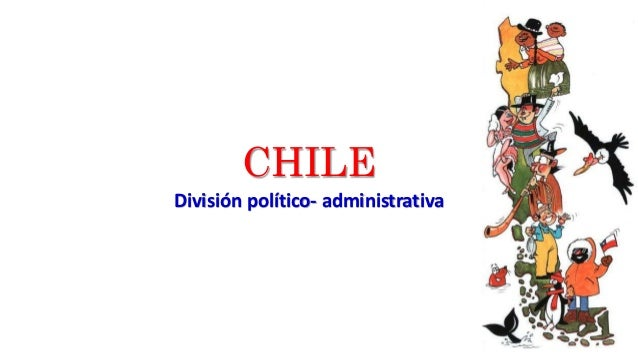 CHILE División político- administrativa