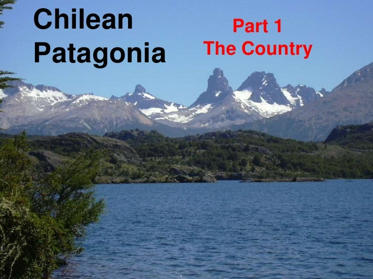 Chilean        Part 1 Patagonia   The Country