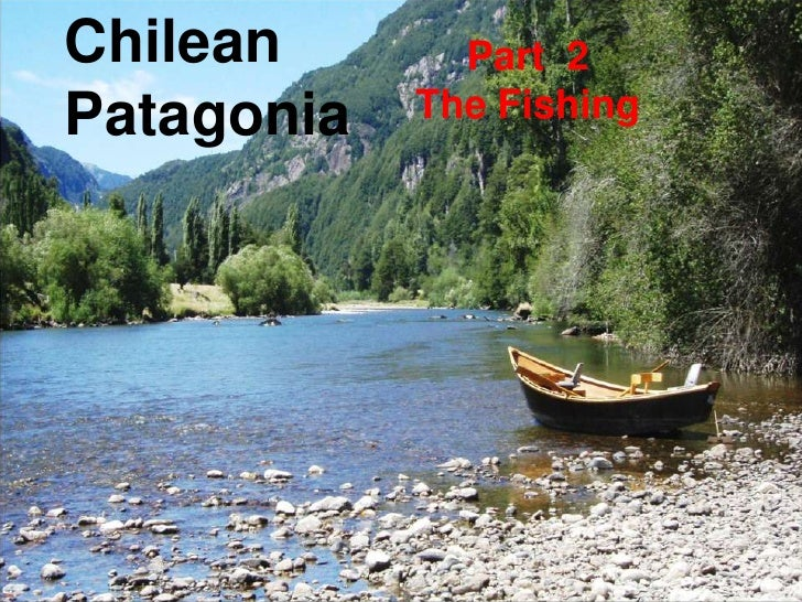 Chilean       Part 2 Patagonia   The Fishing