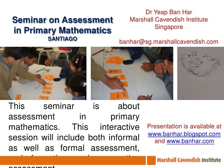 Dr Yeap Ban Har<br />Marshall Cavendish Institute<br />Singapore<br />banhar@sg.marshallcavendish.com<br />Seminar on Asse...