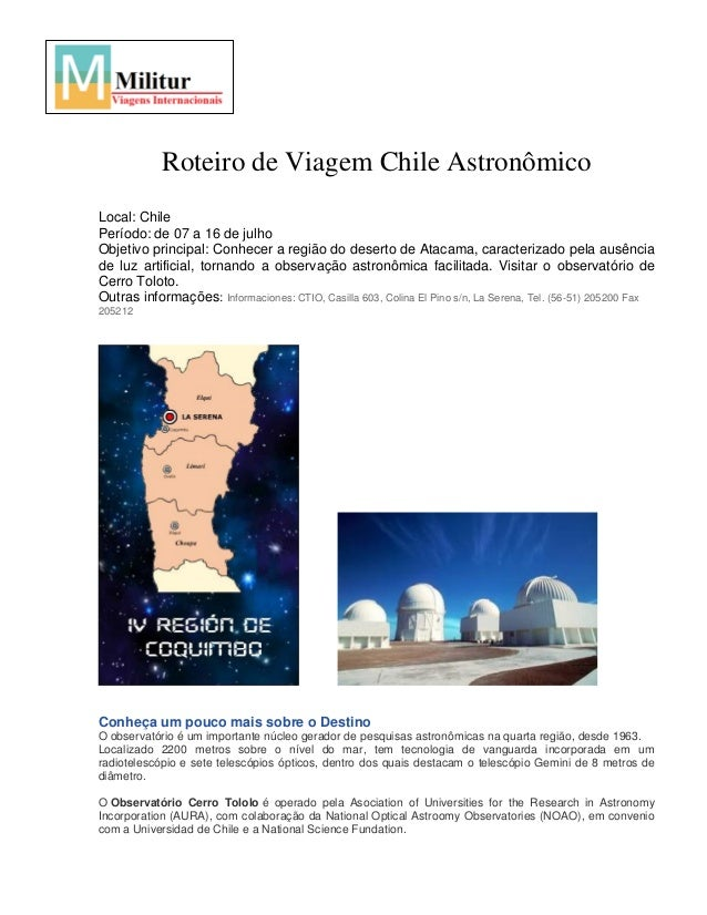 Roteiro de Viagem Chile Astronômico Local: Chile Período: de 07 a 16 de julho Objetivo principal: Conhecer a região do des...