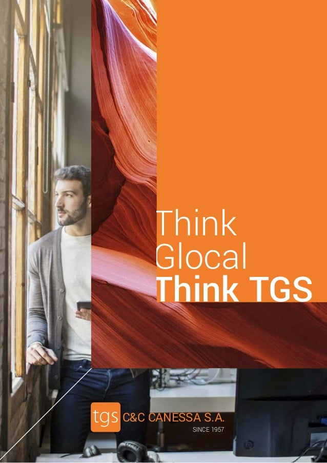 Think Glocal Think TGS C&C CANESSA S.A. SINCE 1957
