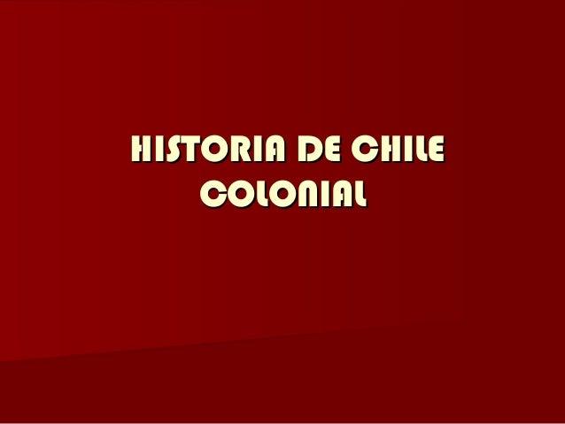 HISTORIA DE CHILE    COLONIAL