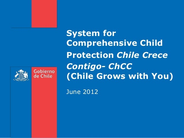 System forComprehensive ChildProtection Chile CreceContigo- ChCC(Chile Grows with You)June 2012