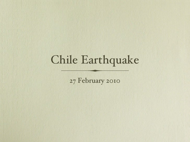 Chile Earthquake <ul><li>27 February 2010 </li></ul>