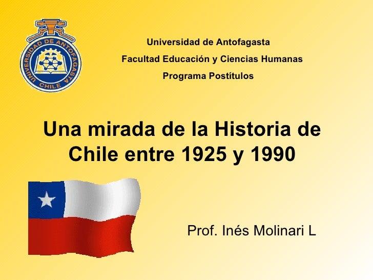 Una mirada de la Historia de Chile entre 1925 y 1990 Universidad de Antofagasta Facultad Educación y Ciencias Humanas Prog...