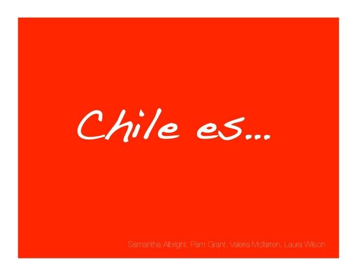 "Chile es… !!!!""  Samantha Albright, Pam Grant, Valeria Mcfarren, Laura Wilson"