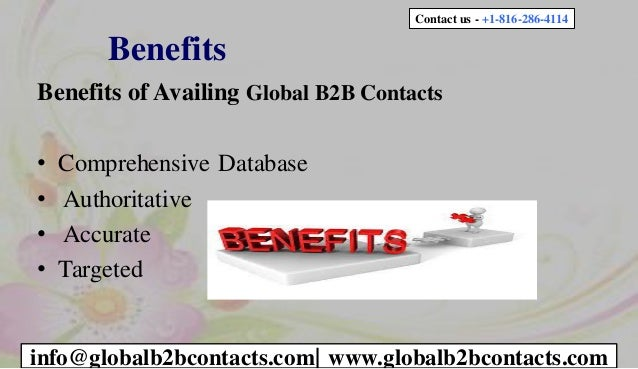 Benefits Benefits of Availing Global B2B Contacts • Comprehensive Database • Authoritative • Accurate • Targeted Contact u...