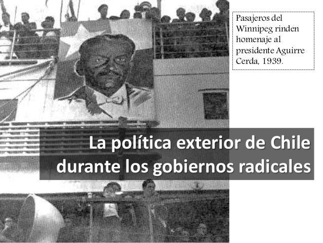 La política exterior de Chile durante los gobiernos radicales Pasajeros del Winnipeg rinden homenaje al presidente Aguirre...