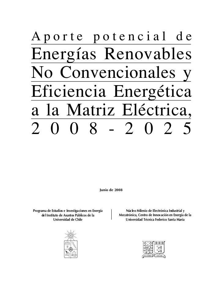 Aporte potencial de: Energías Renovables No Convencionales y Eficiencia Energética a la Matriz Eléctrica, 2008-2025Aporte ...