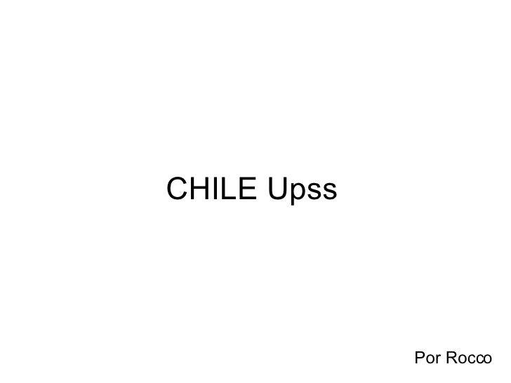 CHILE Upss Por Rocco