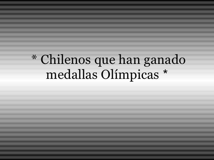 * Chilenos que han ganado medallas Olímpicas  *