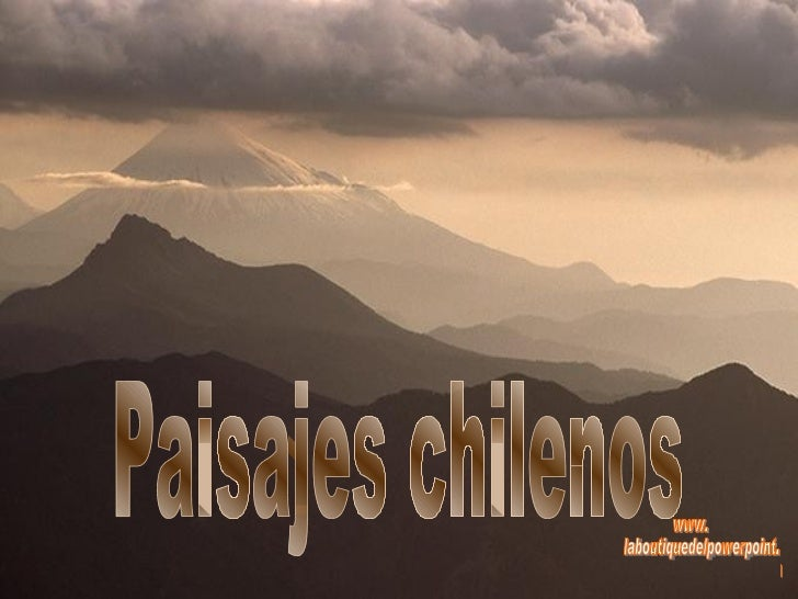 Paisajes chilenos www. laboutiquedelpowerpoint. com